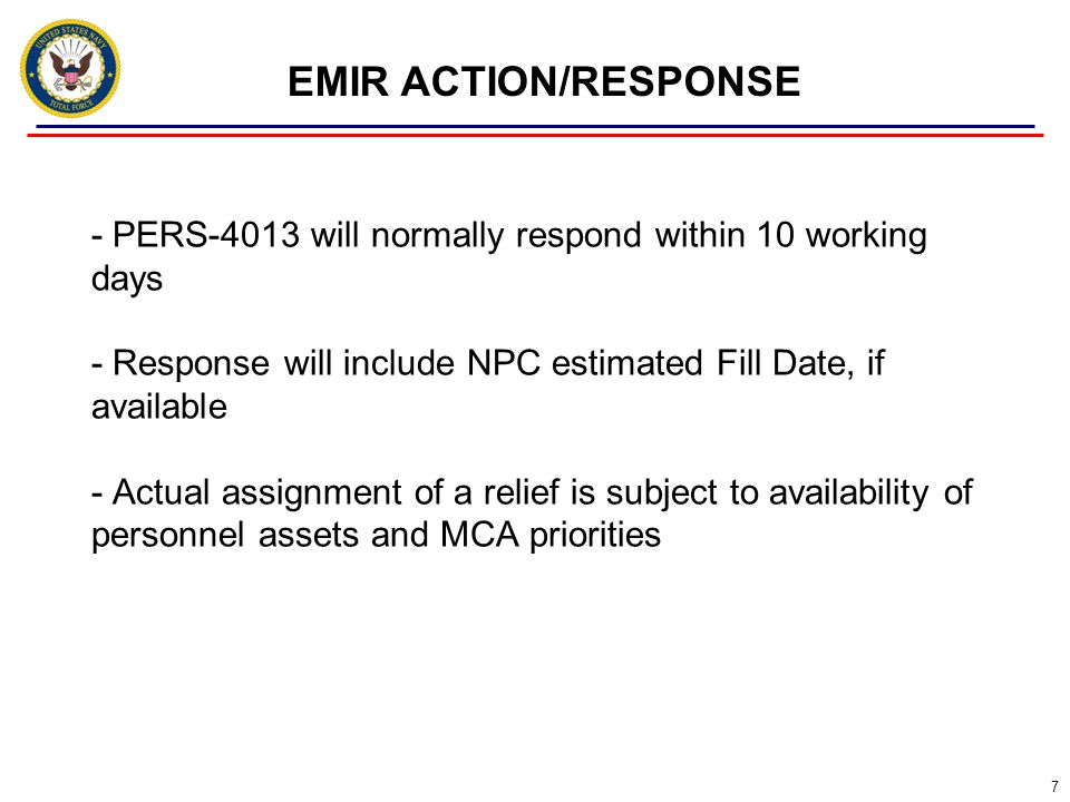 7 EMIR ACTION/RESPONSE - PERS-4013 will normally respond within 10 working days - Response will include NPC estimated Fill Date, if available - Actual