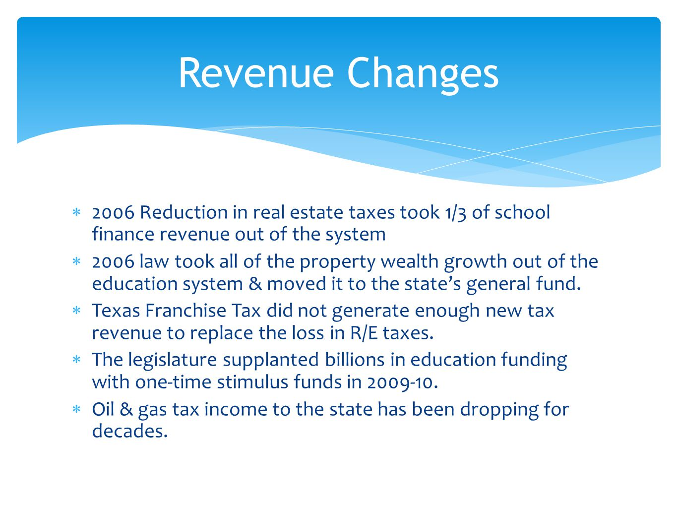 2006 Reduction in real estate taxes took 1/3 of school finance revenue out of the system  2006 law took all of the property wealth growth out of th