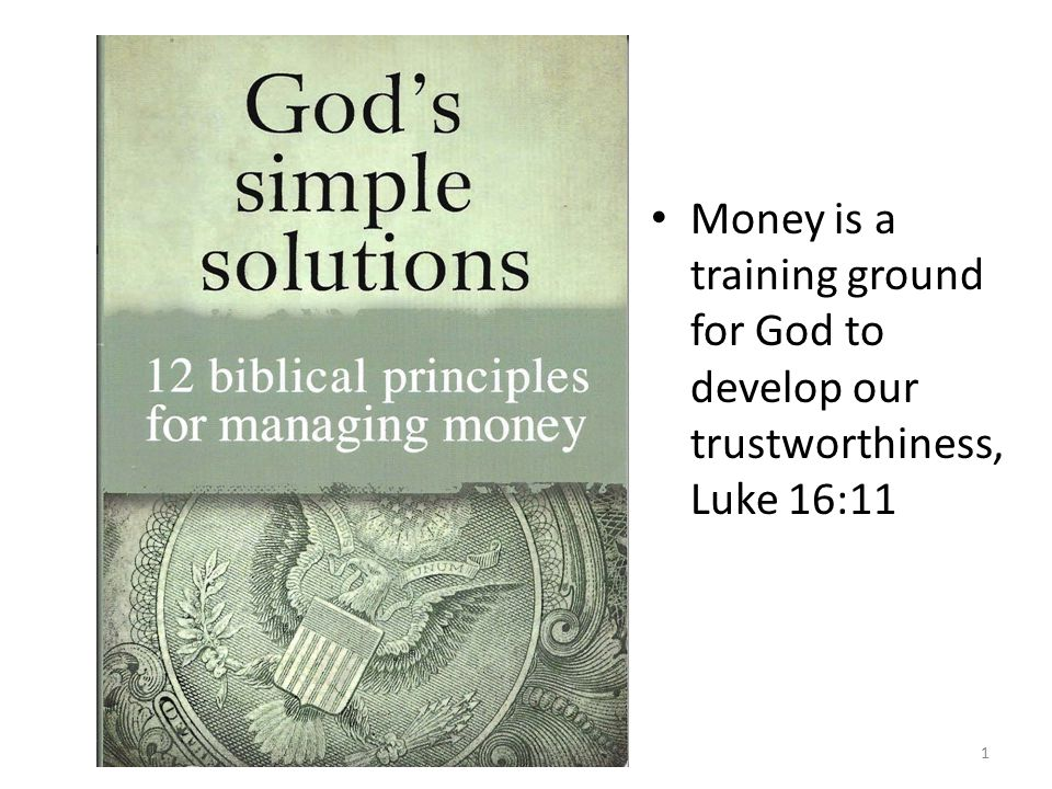 Money is a training ground for God to develop our trustworthiness, Luke 16:11 1