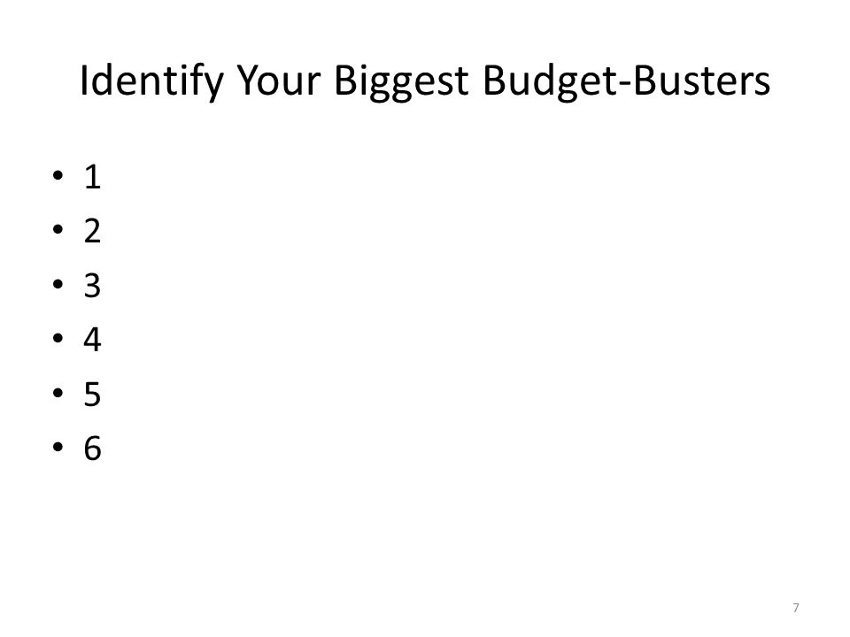 Identify Your Biggest Budget-Busters 1 2 3 4 5 6 7