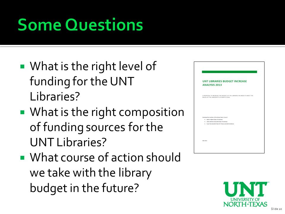  What is the right level of funding for the UNT Libraries?  What is the right composition of funding sources for the UNT Libraries?  What course of