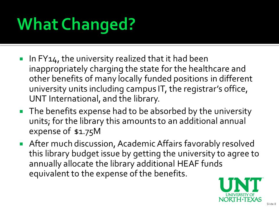  In FY14, the university realized that it had been inappropriately charging the state for the healthcare and other benefits of many locally funded positions in different university units including campus IT, the registrar's office, UNT International, and the library.