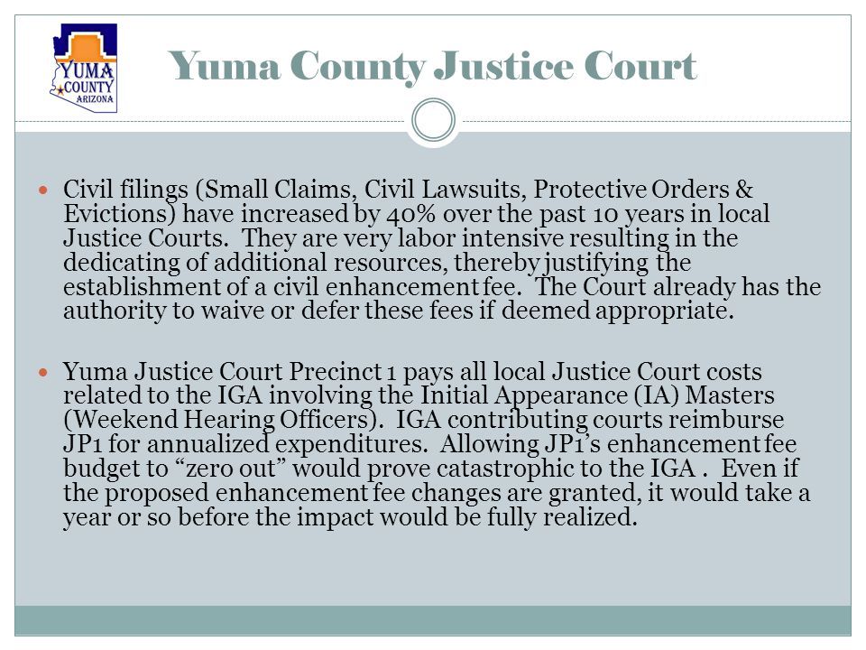 Yuma County Justice Court Civil filings (Small Claims, Civil Lawsuits, Protective Orders & Evictions) have increased by 40% over the past 10 years in local Justice Courts.