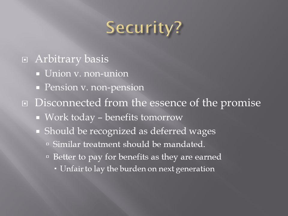 Arbitrary basis  Union v. non-union  Pension v.
