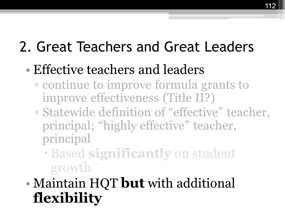 2. Great Teachers and Great Leaders Effective teachers and leaders ▫continue to improve formula grants to improve effectiveness (Title II?) ▫Statewide