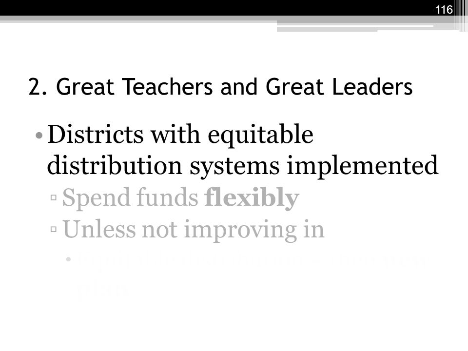 2. Great Teachers and Great Leaders Districts with equitable distribution systems implemented ▫Spend funds flexibly ▫Unless not improving in  Equitab
