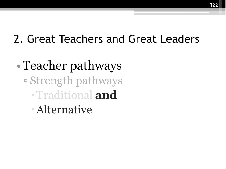 2. Great Teachers and Great Leaders Teacher pathways ▫Strength pathways  Traditional and  Alternative 122