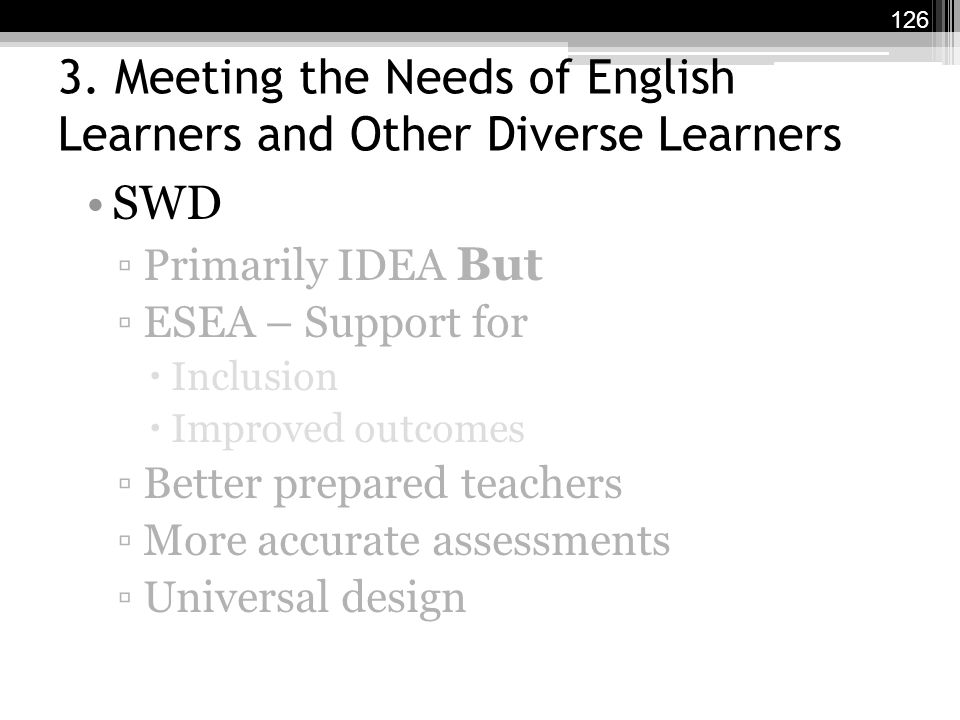 3. Meeting the Needs of English Learners and Other Diverse Learners SWD ▫Primarily IDEA But ▫ESEA – Support for  Inclusion  Improved outcomes ▫Bette