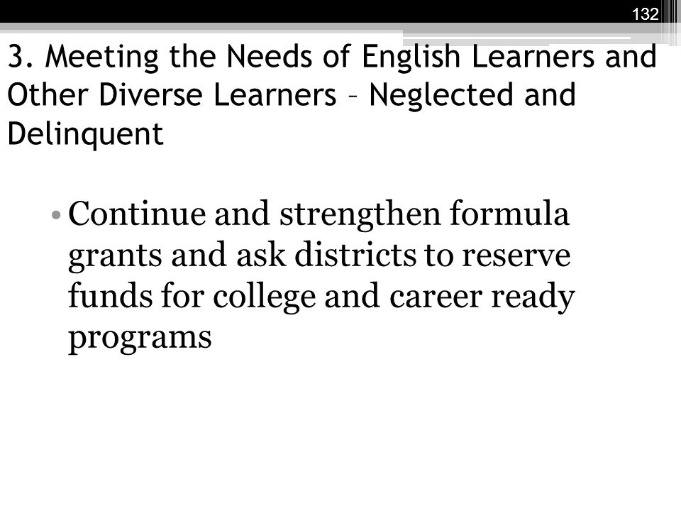 3. Meeting the Needs of English Learners and Other Diverse Learners – Neglected and Delinquent Continue and strengthen formula grants and ask district
