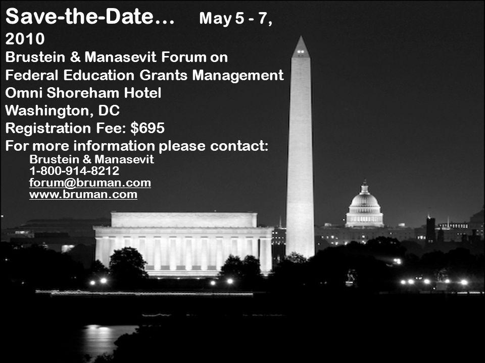 Save-the-Date… May 5 - 7, 2010 Brustein & Manasevit Forum on Federal Education Grants Management Omni Shoreham Hotel Washington, DC Registration Fee: $695 For more information please contact: Brustein & Manasevit 1-800-914-8212 forum@bruman.com www.bruman.com