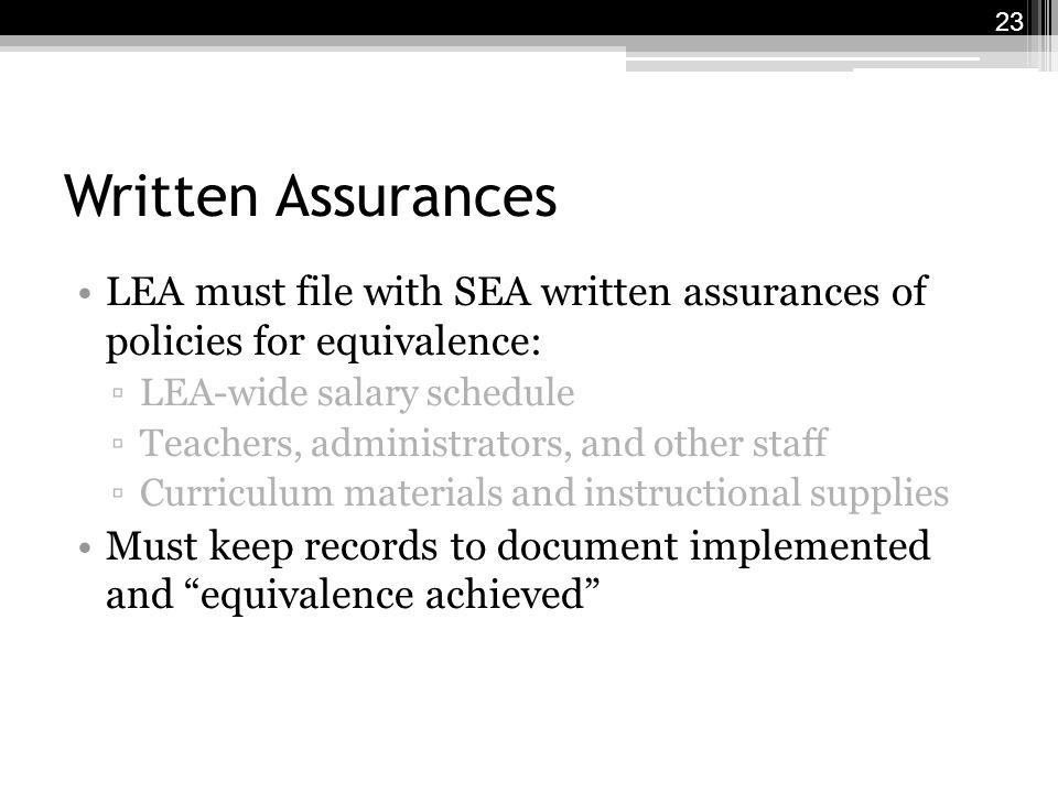 Written Assurances LEA must file with SEA written assurances of policies for equivalence: ▫LEA-wide salary schedule ▫Teachers, administrators, and other staff ▫Curriculum materials and instructional supplies Must keep records to document implemented and equivalence achieved 23