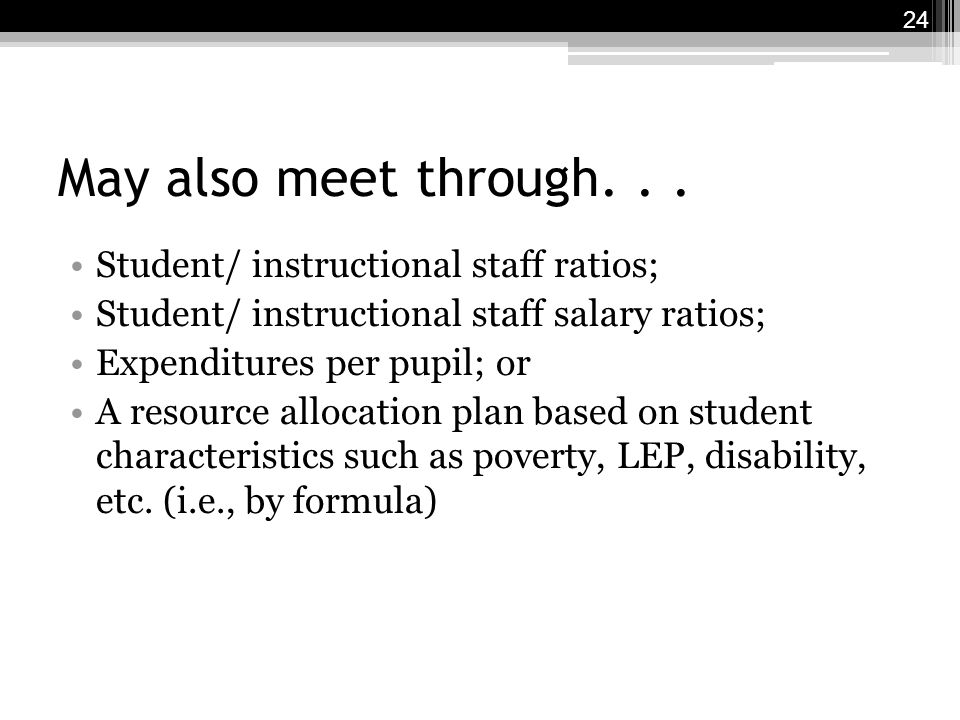 May also meet through... Student/ instructional staff ratios; Student/ instructional staff salary ratios; Expenditures per pupil; or A resource alloca