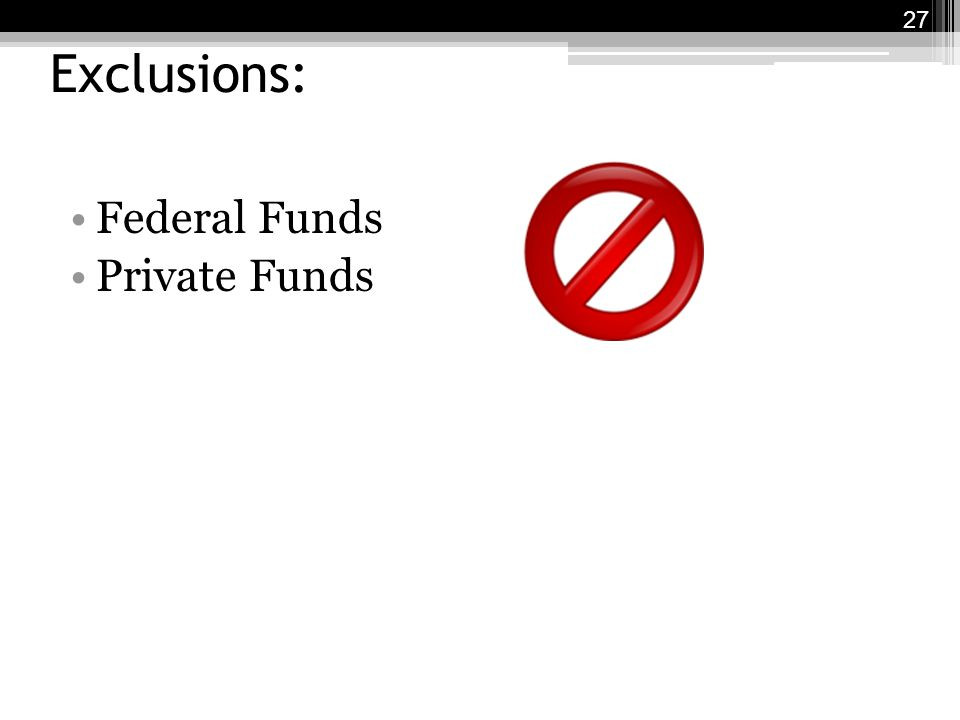 Exclusions: Federal Funds Private Funds 27