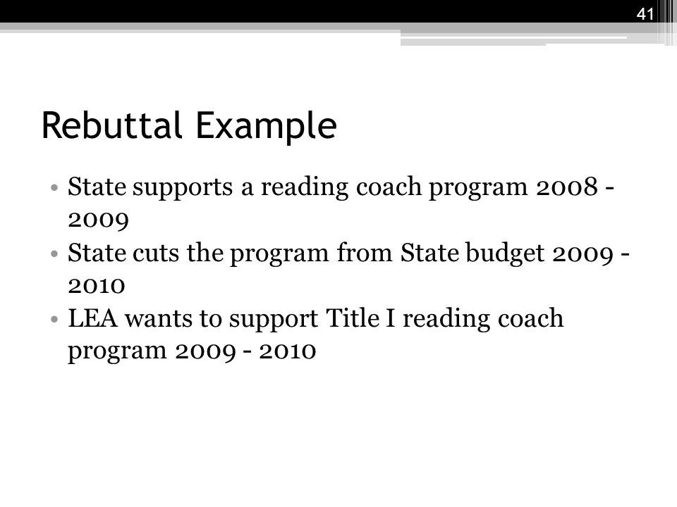 Rebuttal Example State supports a reading coach program 2008 - 2009 State cuts the program from State budget 2009 - 2010 LEA wants to support Title I reading coach program 2009 - 2010 41