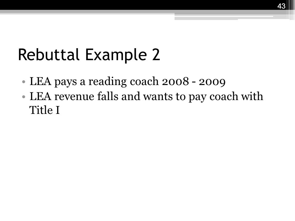 Rebuttal Example 2 LEA pays a reading coach 2008 - 2009 LEA revenue falls and wants to pay coach with Title I 43