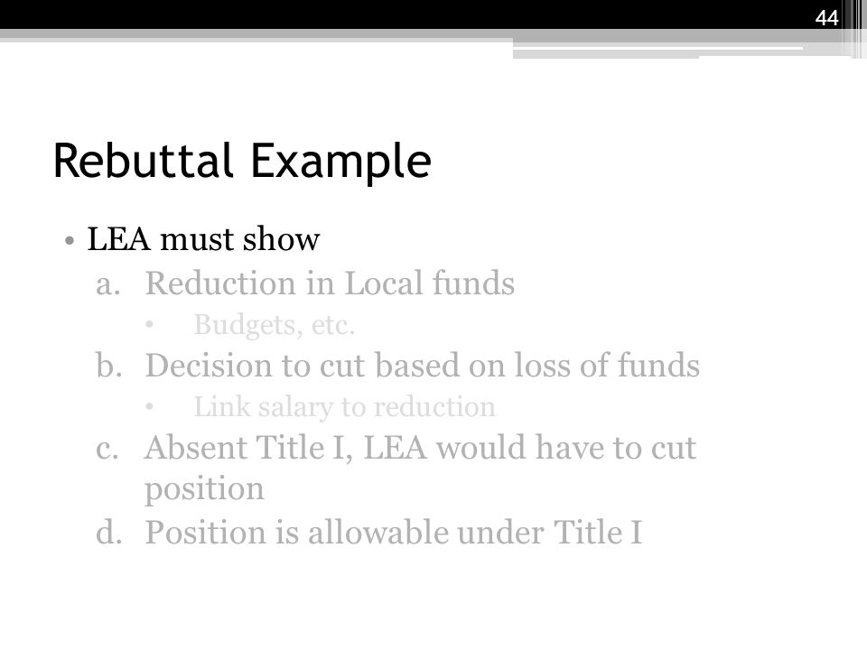 Rebuttal Example LEA must show a.Reduction in Local funds Budgets, etc.