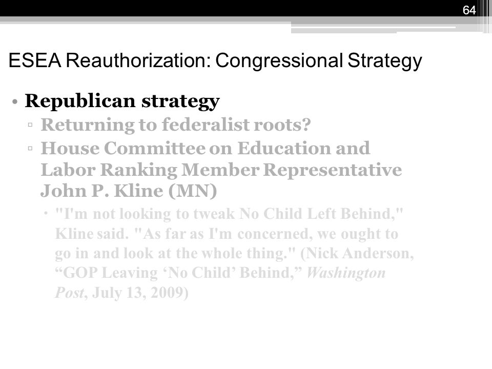 64 ESEA Reauthorization: Congressional Strategy Republican strategy ▫Returning to federalist roots.