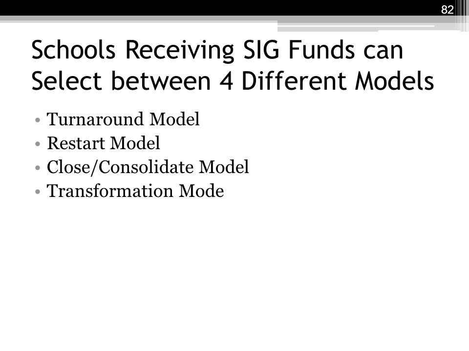 Schools Receiving SIG Funds can Select between 4 Different Models Turnaround Model Restart Model Close/Consolidate Model Transformation Mode 82