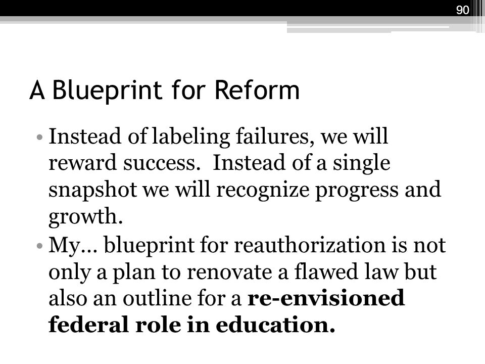 A Blueprint for Reform Instead of labeling failures, we will reward success.