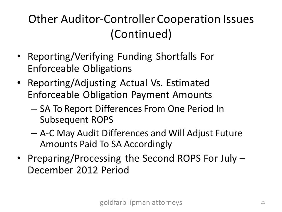 Other Auditor-Controller Cooperation Issues (Continued) Reporting/Verifying Funding Shortfalls For Enforceable Obligations Reporting/Adjusting Actual Vs.