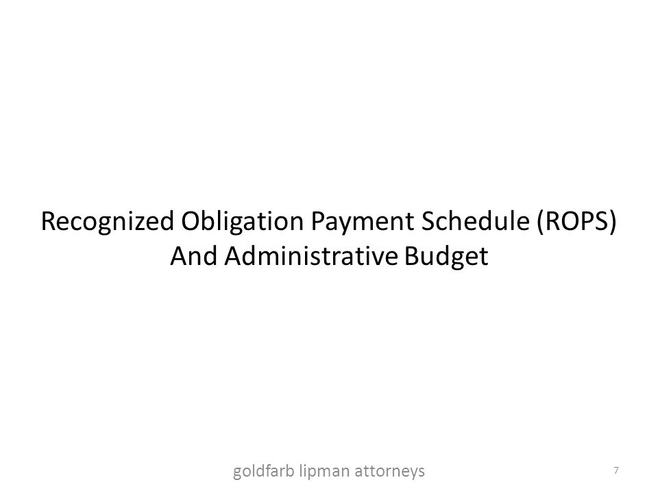 Recognized Obligation Payment Schedule (ROPS) And Administrative Budget goldfarb lipman attorneys 7