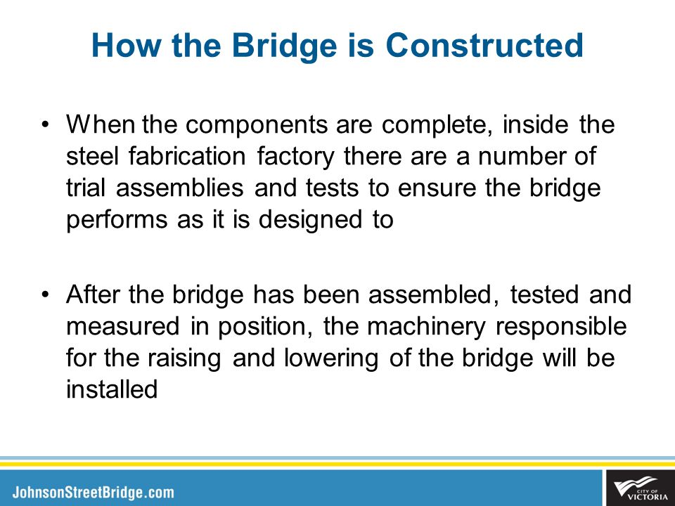When the components are complete, inside the steel fabrication factory there are a number of trial assemblies and tests to ensure the bridge performs as it is designed to After the bridge has been assembled, tested and measured in position, the machinery responsible for the raising and lowering of the bridge will be installed