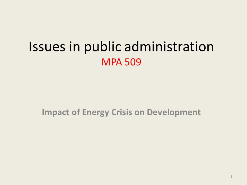 Issues in public administration MPA 509 Impact of Energy Crisis on Development 1