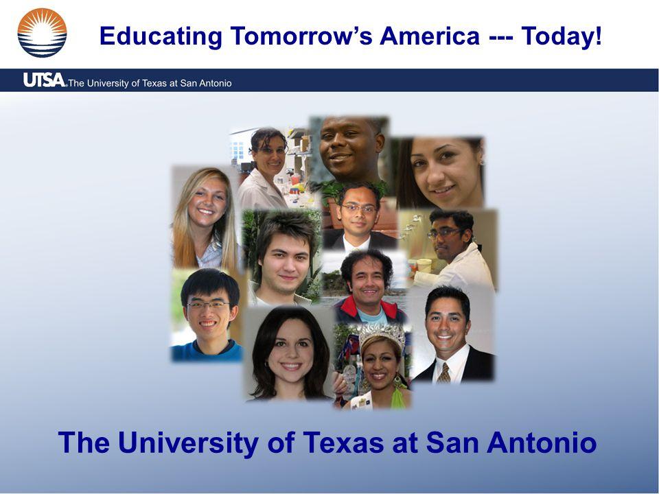 The University of Texas at San Antonio Educating Tomorrow's America --- Today!