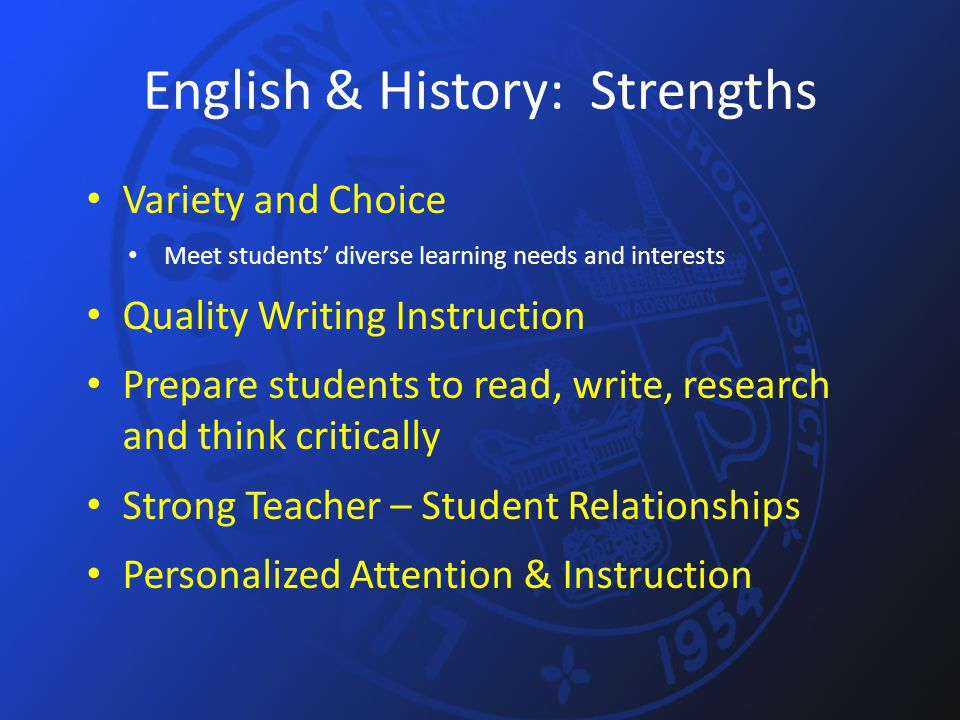 English & History: Strengths Variety and Choice Meet students' diverse learning needs and interests Quality Writing Instruction Prepare students to re