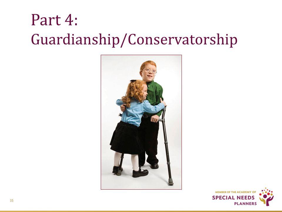 Part 4: Guardianship/Conservatorship 35