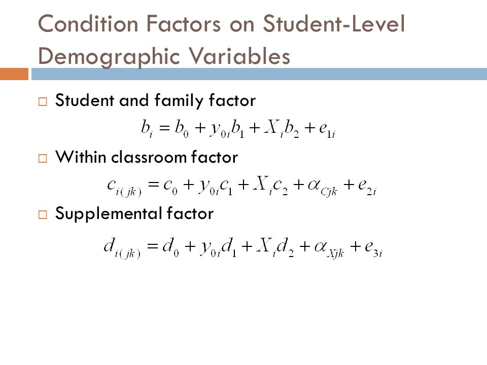 Condition Factors on Student-Level Demographic Variables  Student and family factor  Within classroom factor  Supplemental factor