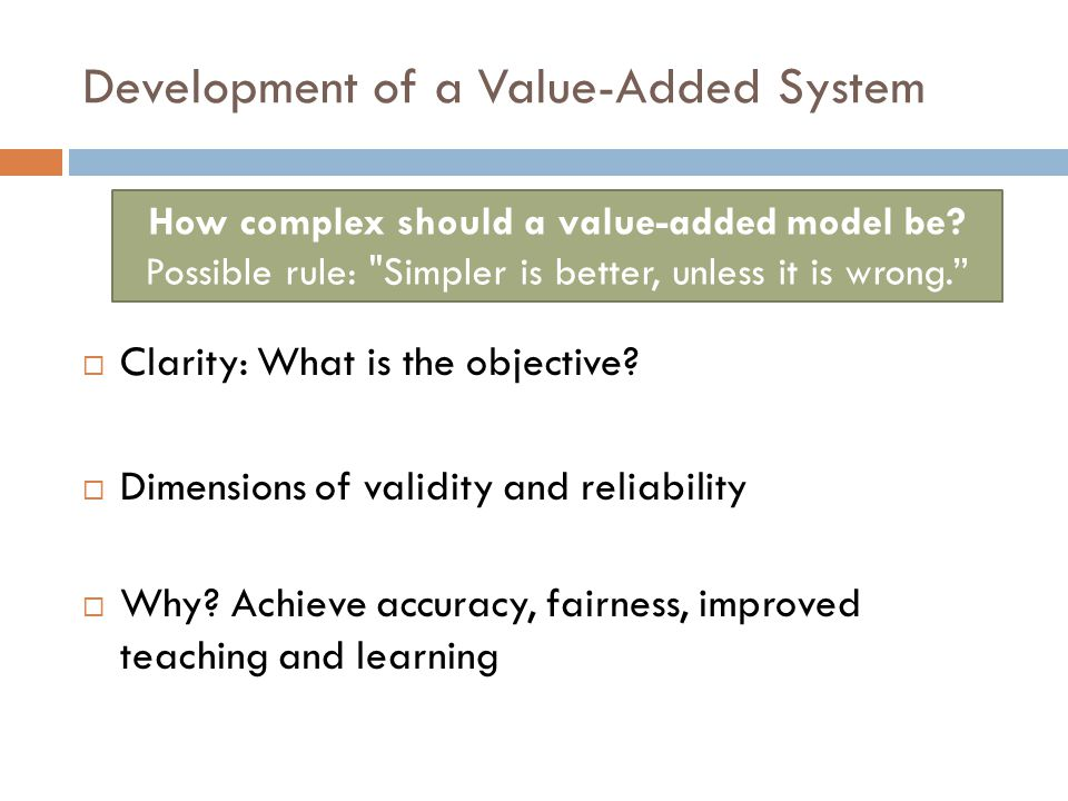 Development of a Value-Added System  Clarity: What is the objective.
