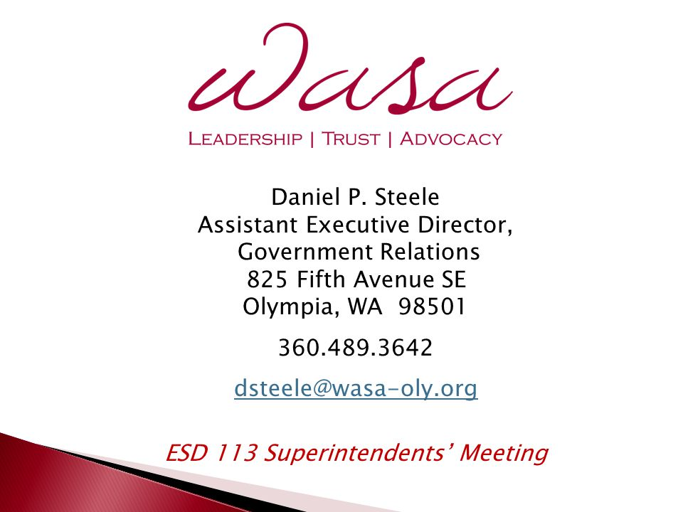 Daniel P. Steele Assistant Executive Director, Government Relations 825 Fifth Avenue SE Olympia, WA 98501 360.489.3642 dsteele@wasa-oly.org ESD 113 Su