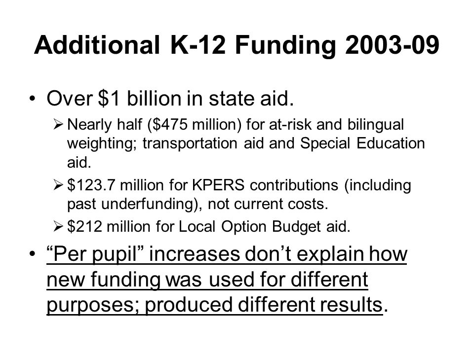 Additional K-12 Funding 2003-09 Over $1 billion in state aid.  Nearly half ($475 million) for at-risk and bilingual weighting; transportation aid and