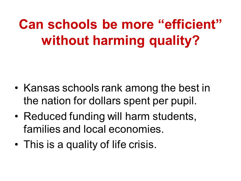 """Can schools be more """"efficient"""" without harming quality? Kansas schools rank among the best in the nation for dollars spent per pupil. Reduced funding"""