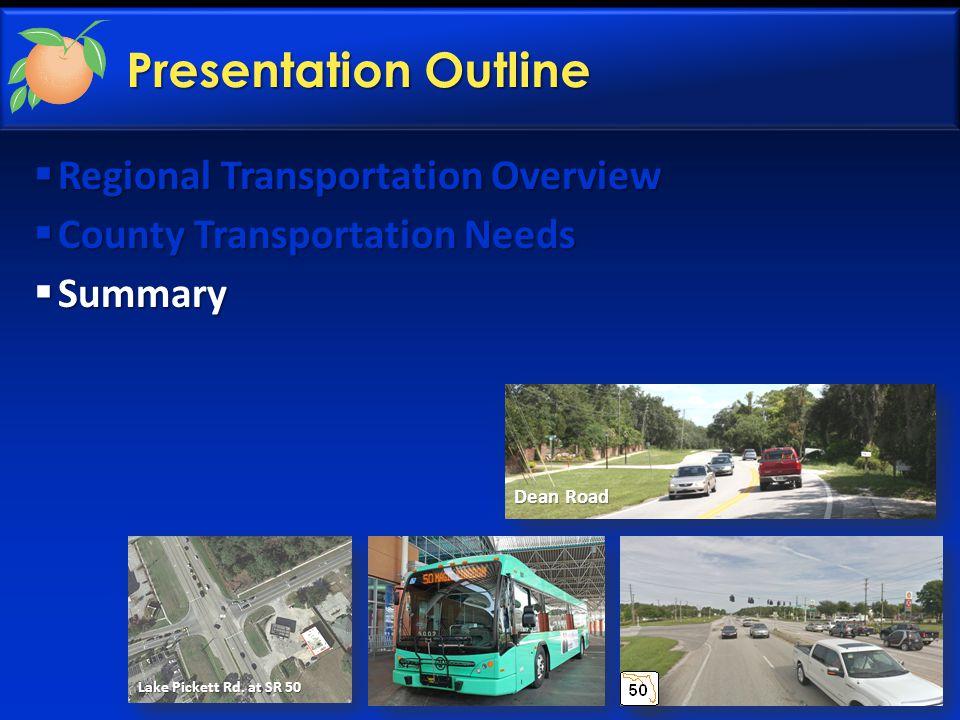 Presentation Outline  Regional Transportation Overview  County Transportation Needs  Summary Lake Pickett Rd. at SR 50 Dean Road