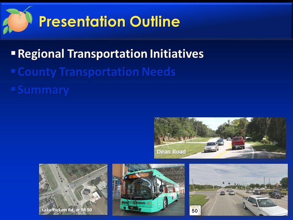 Presentation Outline Lake Pickett Rd. at SR 50 Dean Road  Regional Transportation Initiatives  County Transportation Needs  Summary