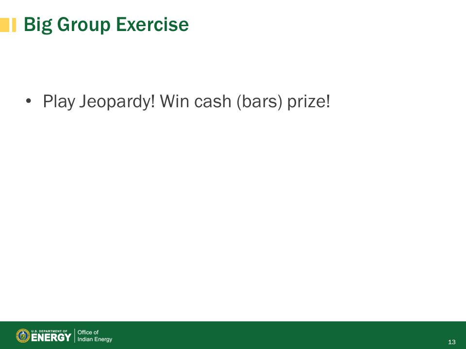 Big Group Exercise Play Jeopardy! Win cash (bars) prize! 13