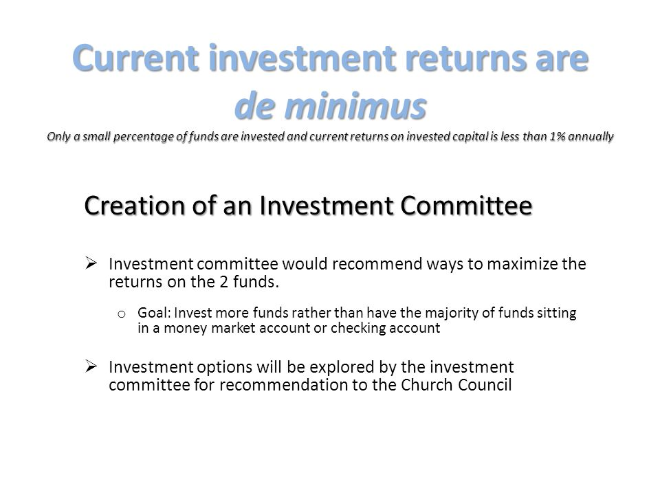 Current investment returns are de minimus Only a small percentage of funds are invested and current returns on invested capital is less than 1% annual