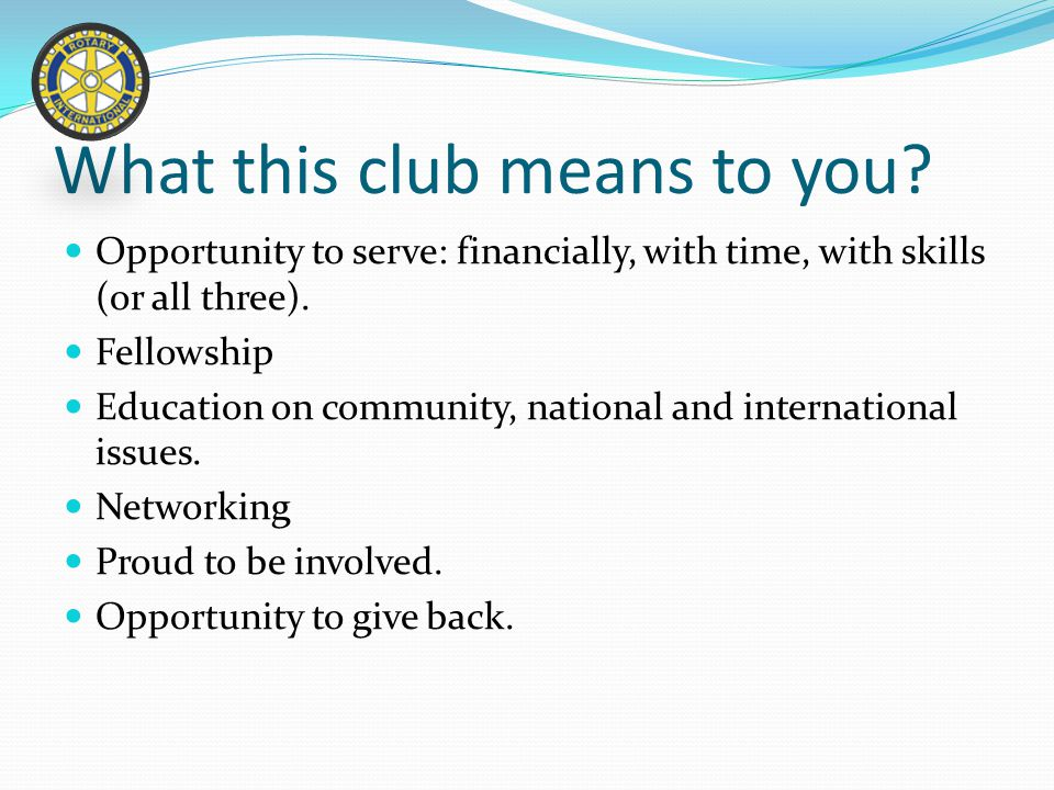 What do we need.Agreement from each club member to take our club from good to great.