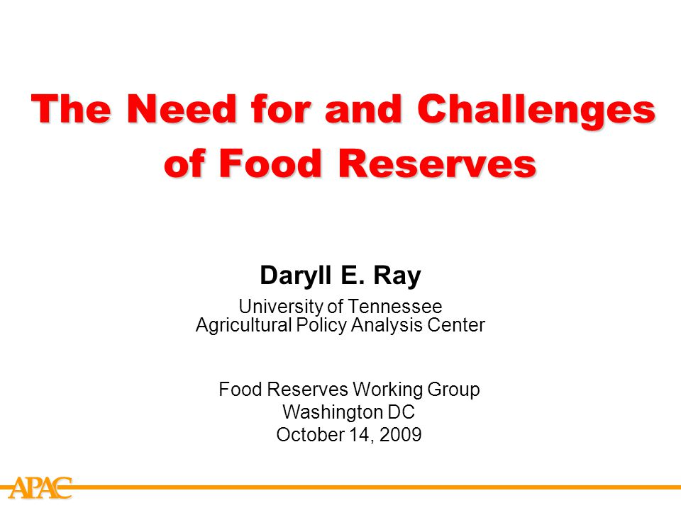 APCA The Need for and Challenges of Food Reserves Daryll E.