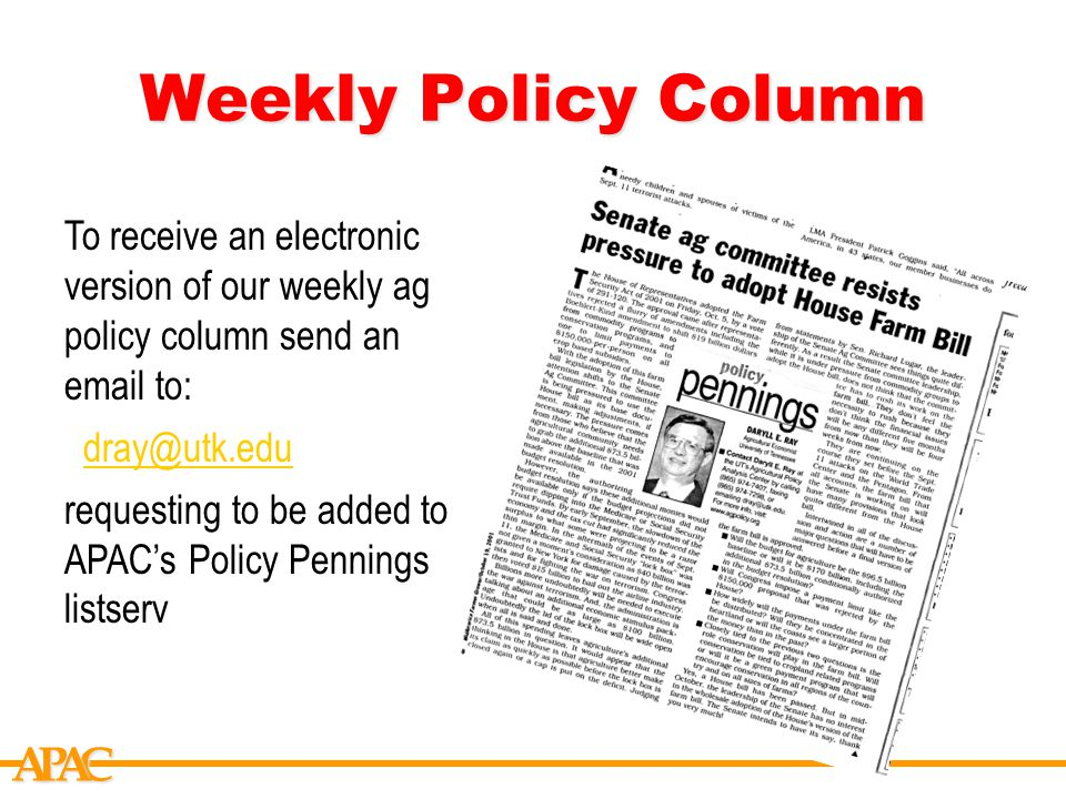APCA To receive an electronic version of our weekly ag policy column send an email to: dray@utk.edu requesting to be added to APAC's Policy Pennings listserv Weekly Policy Column