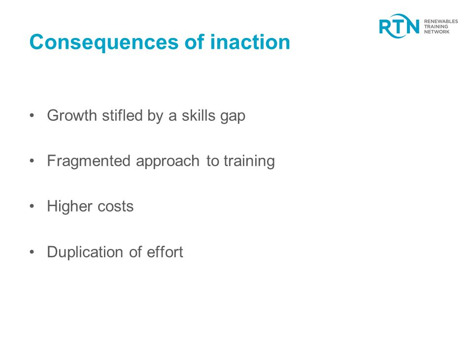 Consequences of inaction Growth stifled by a skills gap Fragmented approach to training Higher costs Duplication of effort