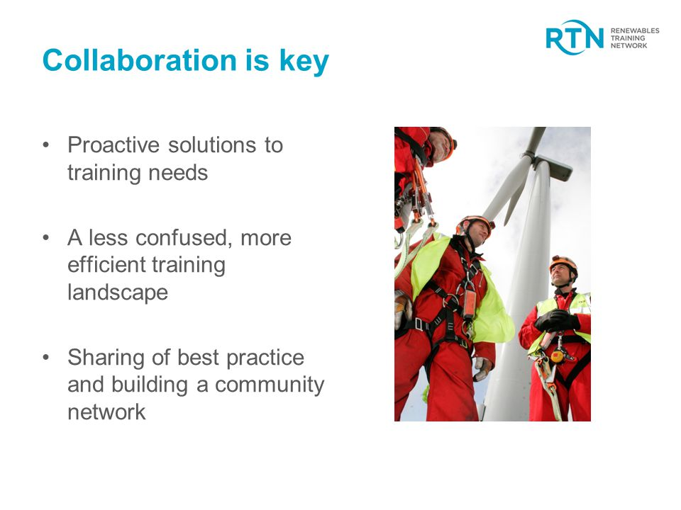 Collaboration is key Proactive solutions to training needs A less confused, more efficient training landscape Sharing of best practice and building a community network