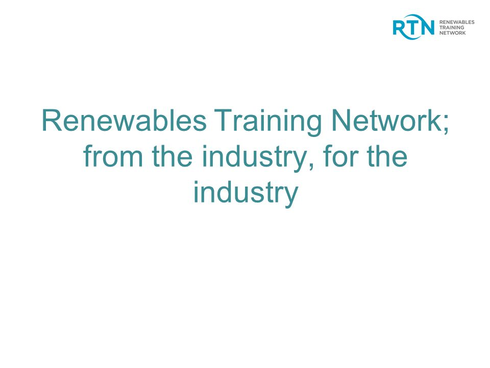 Renewables Training Network; from the industry, for the industry
