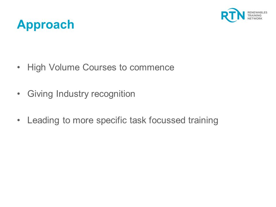 Approach High Volume Courses to commence Giving Industry recognition Leading to more specific task focussed training