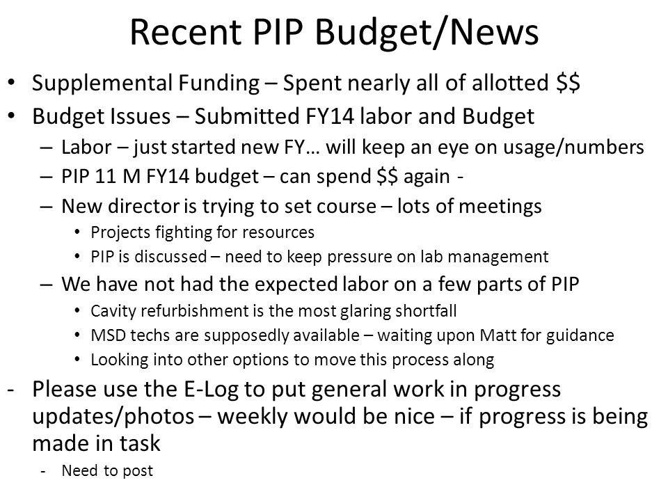 Recent PIP Budget/News Supplemental Funding – Spent nearly all of allotted $$ Budget Issues – Submitted FY14 labor and Budget – Labor – just started n