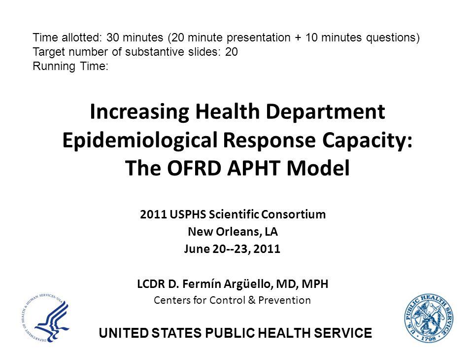 UNITED STATES PUBLIC HEALTH SERVICE 2011 USPHS Scientific Consortium New Orleans, LA June 20--23, 2011 LCDR D. Fermín Argüello, MD, MPH Centers for Co