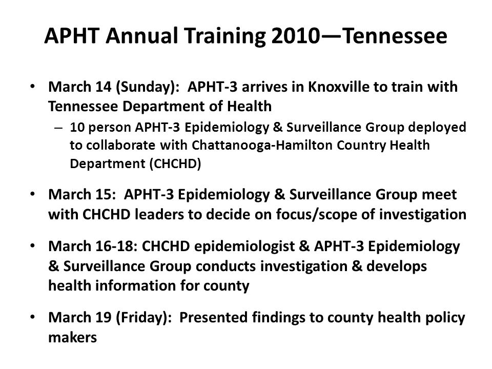 APHT Annual Training 2010—Tennessee March 14 (Sunday): APHT-3 arrives in Knoxville to train with Tennessee Department of Health – 10 person APHT-3 Epi