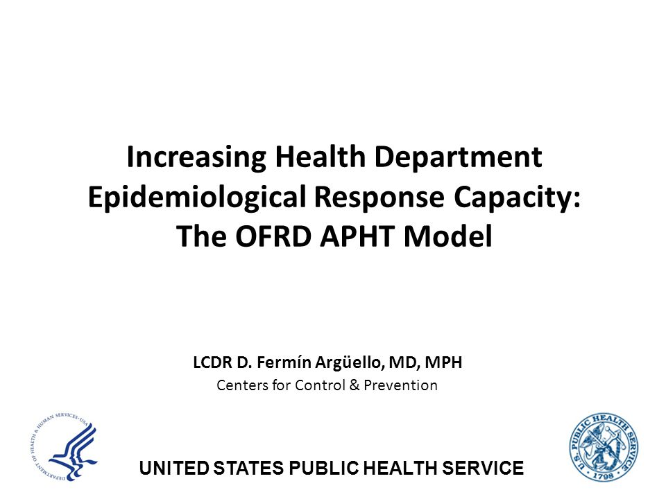 UNITED STATES PUBLIC HEALTH SERVICE LCDR D. Fermín Argüello, MD, MPH Centers for Control & Prevention Increasing Health Department Epidemiological Res